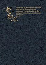 Coleccion de Documentos Ineditos Relativos Al Descubrimiento, Conquista y Organizacion de Las Antiguas Posesiones Espanolas de Ultramar Serie 2 af Real Academia De La Historia
