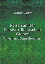 Reisen an Der Persisch-Russischen Grenze Talysch Und Seine Bewohner af Gustav Radde