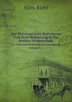 Der Philosophische Kriticismus Und Seine Bedeutung Ur Die Positive Wissenschaft Zur Wissenschaftstheorie Und Metaphysik Volume 2-2 af Alois Riehl