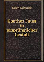 Goethes Faust in Ursprunglicher Gestalt af Erich Schmidt