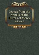 Leaves from the Annals of the Sisters of Mercy Volume 3 af Sisters Of Mercy