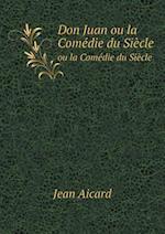 Don Juan Ou La Comedie Du Siecle af Jean Aicard
