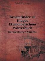 Gesamtinder Zu Kluges Etymologischem Worterbuch Der Deutschen Sprache