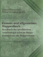 Grosses Und Allgemeines Wappenbuch Handbuch Der Heraldischen Terminologie Nebst de Haupt-Grundsatzen Der Wappenkunst af Johann Siebmacher
