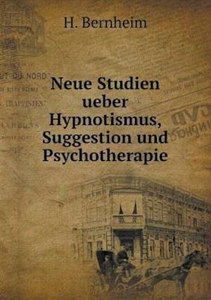 Neue Studien Ueber Hypnotismus, Suggestion Und Psychotherapie