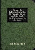 Manuel de Paleographie Latine Et Francaise Du Vie Au Xviie Siecle Suivi D'Un Dictionnaire Des Abreviations af Maurice Prou