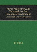 Kurze Anleitung Zum Verstandniss Der Samoanischen Sprache Grammatik Und Vokabularium af B Funk
