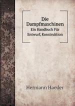 Die Dampfmaschinen Ein Handbuch Fur Entwurf, Konstruktion af Hermann Haeder