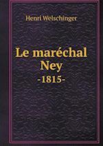 Le Marechal Ney -1815- af Henri Welschinger