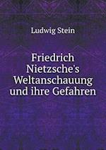 Friedrich Nietzsche's Weltanschauung Und Ihre Gefahren af Ludwig Stein