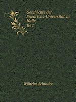 Geschichte Der Friedrichs-Universitat Zu Halle Teil 2 af Wilhelm Schrader