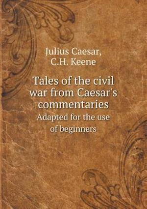 Bog, paperback Tales of the Civil War from Caesar's Commentaries Adapted for the Use of Beginners af Julius Caesar
