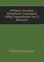 Wilhelm Gesenius' Hebraische Grammatik Vollig Umgearbeitet Von E. Kautzsch