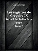 Les Registres de Gregoire IX Recueil Des Bulles de Ce Pape. Tome 3 af Lucien Auvray