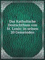 Das Katholische Deutschthum Von St. Louis