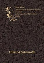 Jean Nicot Ambassadeur de France En Portugal Au Xvie Siecle, Sa Correspondance Diplomatique Inedite af Edmond Falgairolle