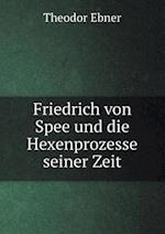 Friedrich Von Spee Und Die Hexenprozesse Seiner Zeit af Theodor Ebner