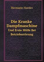Die Kranke Dampfmaschine Und Erste Hulfe Bei Betriebsstorung af Hermann Haeder