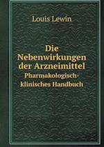 Die Nebenwirkungen Der Arzneimittel Pharmakologisch-Klinisches Handbuch af Louis Lewin