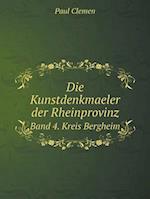 Die Kunstdenkmaeler Der Rheinprovinz Band 4. Kreis Bergheim af Paul Clemen