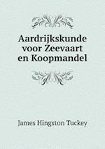Aardrijkskunde Voor Zeevaart En Koopmandel af James Hingston Tuckey