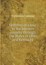 Sketches of a tour to the western country through the states of Ohio and Kentucky af Fortescue Cuming