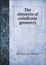 The Elements of Coordinate Geometry af De Volson Wood