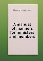 A Manual of Manners for Ministers and Members af Howard Henderson