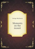 Moments on the Mount af George Matheson