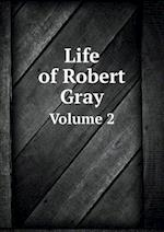 Life of Robert Gray Volume 2 af Charles Gray