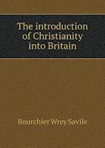 The Introduction of Christianity Into Britain af Bourchier Wrey Savile