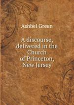 A Discourse, Delivered in the Church of Princeton, New Jersey af Ashbel Green