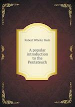 A Popular Introduction to the Pentateuch af Robert Wheler Bush