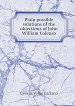 Plain Possible Solutions of the Objections of John William Colenso af George Vallis Garland