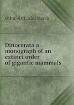 Dinocerata a Monograph of an Extinct Order of Gigantic Mammals af Othniel Charles Marsh