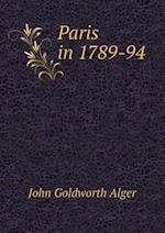 Paris in 1789-94 af John Goldworth Alger