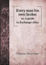 Every Man His Own Broker Or, a Guide to Exchange-Alley af Thomas Mortimer
