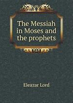 The Messiah in Moses and the Prophets af Eleazar Lord