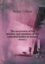 The Succession of the Prelates and Members of the Cathedral Bodies in Ireland Volume 1 af Henry Cotton