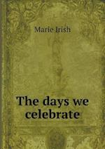The Days We Celebrate af Marie Irish