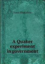 A Quaker Experiment in Government af Isaac Sharpless