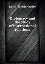 Diplomacy and the Study of International Relations af David Playfair Heatley
