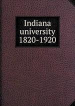Indiana University 1820-1920 af Indiana University