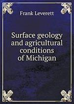 Surface Geology and Agricultural Conditions of Michigan af Frank Leverett
