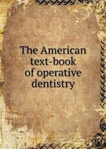 The American text-book of operative dentistry af Marcus Llewellyn Ward