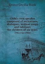 Child's Own Speaker Composed of Recitations, Dialogues, Motion Songs and Tableaux for Children of Six Years 3 No.2 AP (1906) af Emma Cecilia Rook