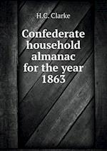 Confederate Household Almanac for the Year 1863 af H. C. Clarke