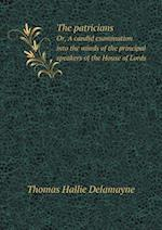 The Patricians Or, a Candid Examination Into the Minds of the Principal Speakers of the House of Lords af Thomas Hallie Delamayne