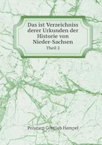 Das Ist Verzeichniss Derer Urkunden Der Historie Von Nieder-Sachsen Theil 2 af Polycarp Gottlieb Hempel