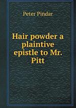 Hair Powder a Plaintive Epistle to Mr. Pitt af Peter Pindar